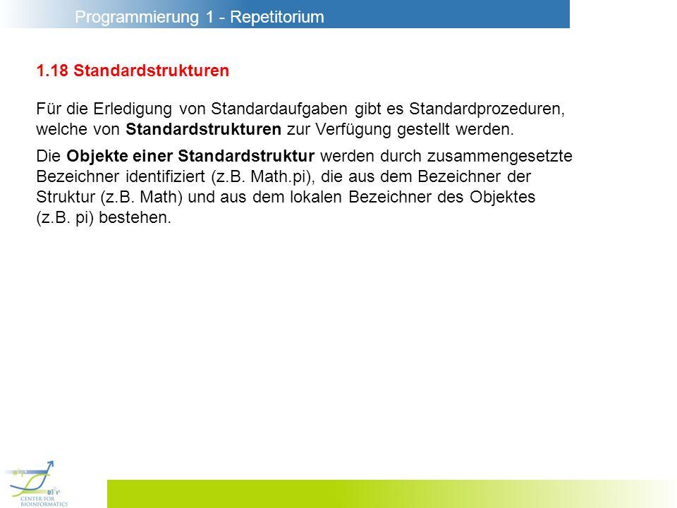 Programmierung 1 - Repetitorium 1.18 Standardstrukturen Für die Erledigung von Standardaufgaben gibt es Standardprozeduren, welche von Standardstruktu