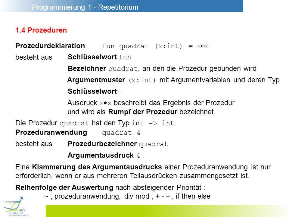 Programmierung 1 - Repetitorium 1.4 Prozeduren Prozedurdeklaration fun quadrat (x:int) = x x besteht aus Schlüsselwort fun Bezeichner quadrat, an den