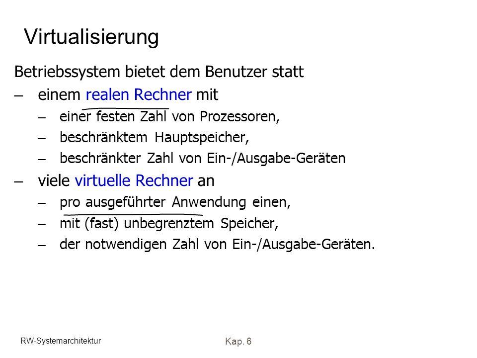 RW-Systemarchitektur Kap. 6 Virtualisierung Betriebssystem bietet dem Benutzer statt – einem realen Rechner mit – einer festen Zahl von Prozessoren, –