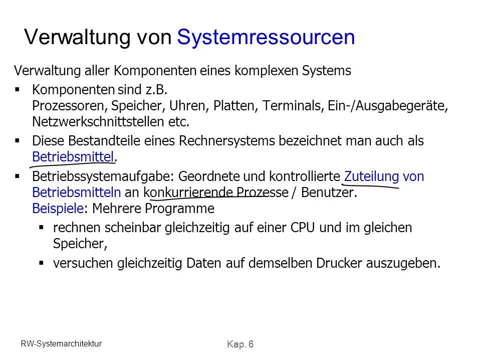 RW-Systemarchitektur Kap. 6 Verwaltung von Systemressourcen Verwaltung aller Komponenten eines komplexen Systems Komponenten sind z.B. Prozessoren, Sp