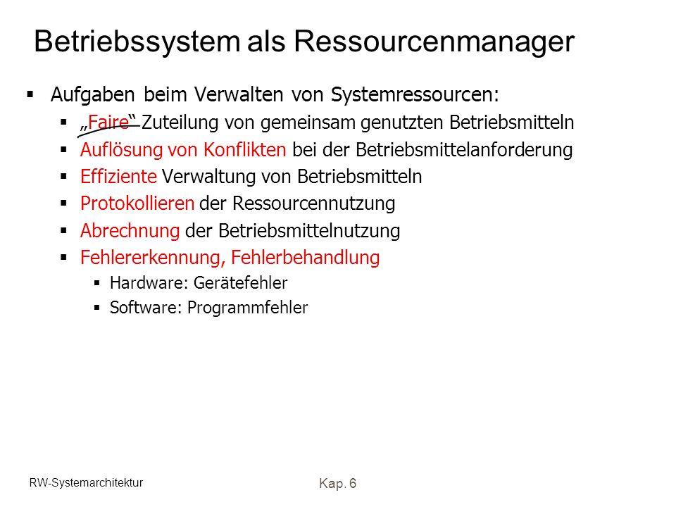 RW-Systemarchitektur Kap. 6 Betriebssystem als Ressourcenmanager Aufgaben beim Verwalten von Systemressourcen: Faire Zuteilung von gemeinsam genutzten