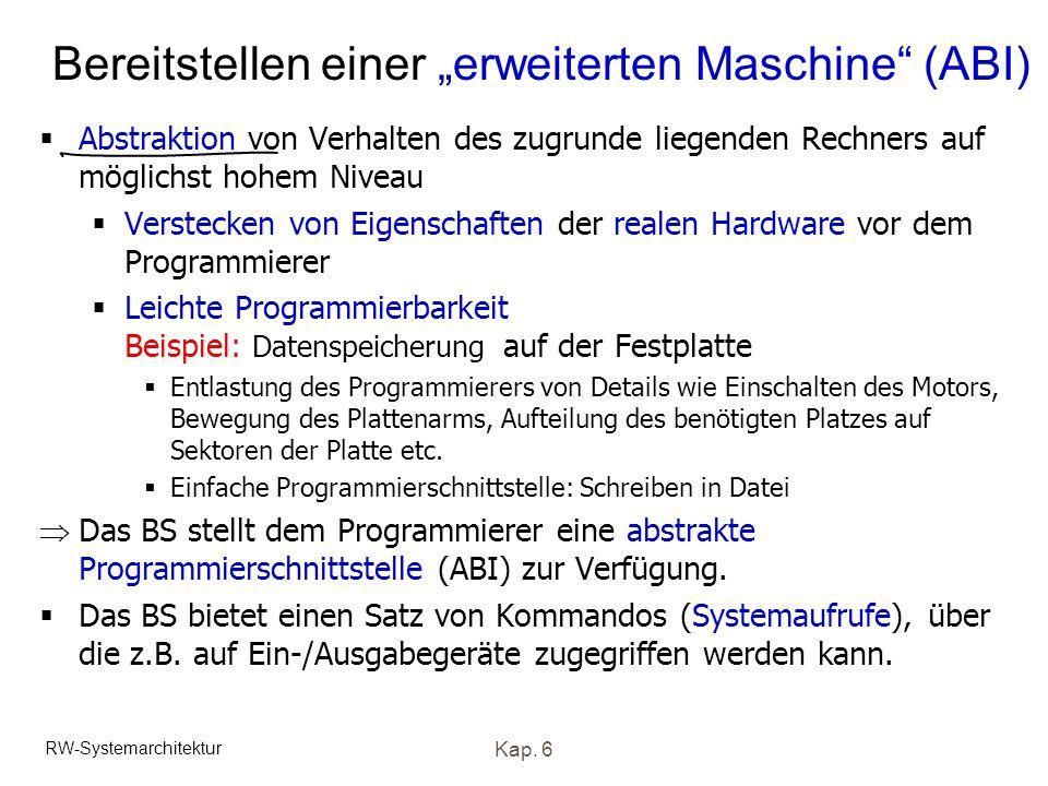 RW-Systemarchitektur Kap. 6 Bereitstellen einer erweiterten Maschine (ABI) Abstraktion von Verhalten des zugrunde liegenden Rechners auf möglichst hoh