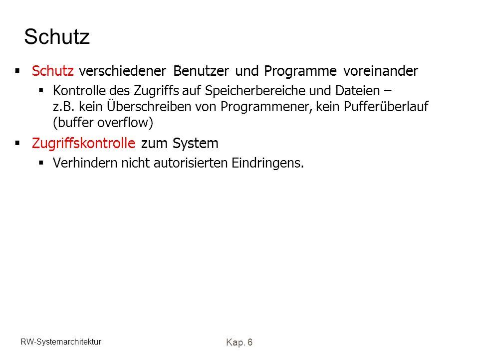 RW-Systemarchitektur Kap. 6 Schutz Schutz verschiedener Benutzer und Programme voreinander Kontrolle des Zugriffs auf Speicherbereiche und Dateien – z