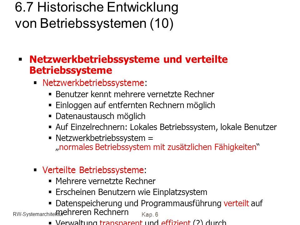 RW-Systemarchitektur Kap. 6 6.7 Historische Entwicklung von Betriebssystemen (10) Netzwerkbetriebssysteme und verteilte Betriebssysteme Netzwerkbetrie