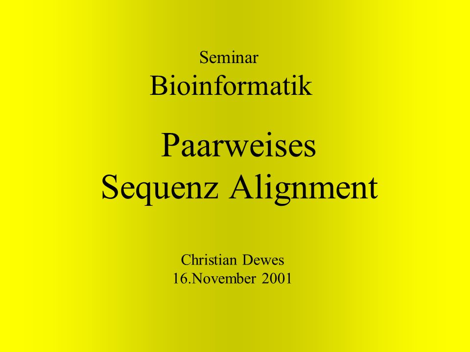 Paarweises Sequenz Alignment Seminar Bioinformatik Christian Dewes 16.November 2001