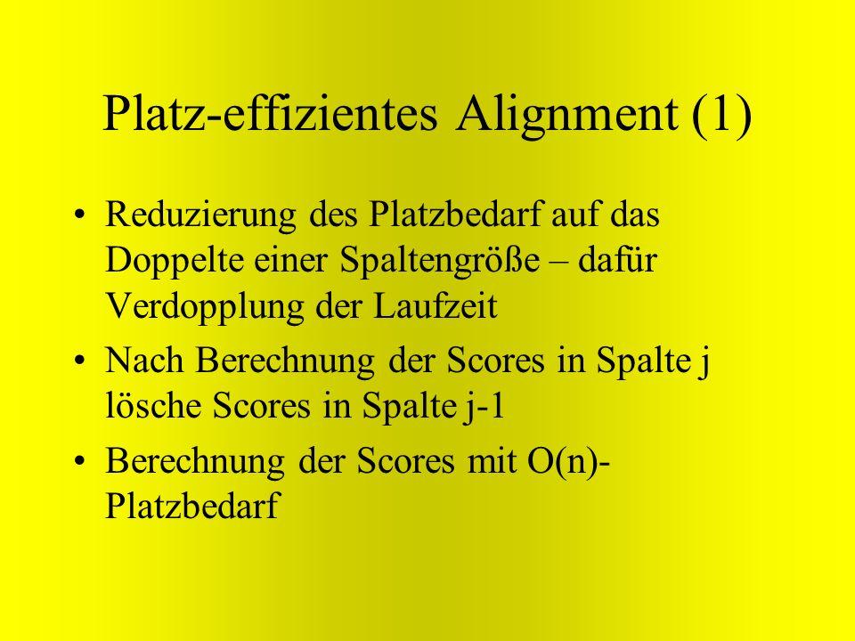 Platz-effizientes Alignment (1) Reduzierung des Platzbedarf auf das Doppelte einer Spaltengröße – dafür Verdopplung der Laufzeit Nach Berechnung der S