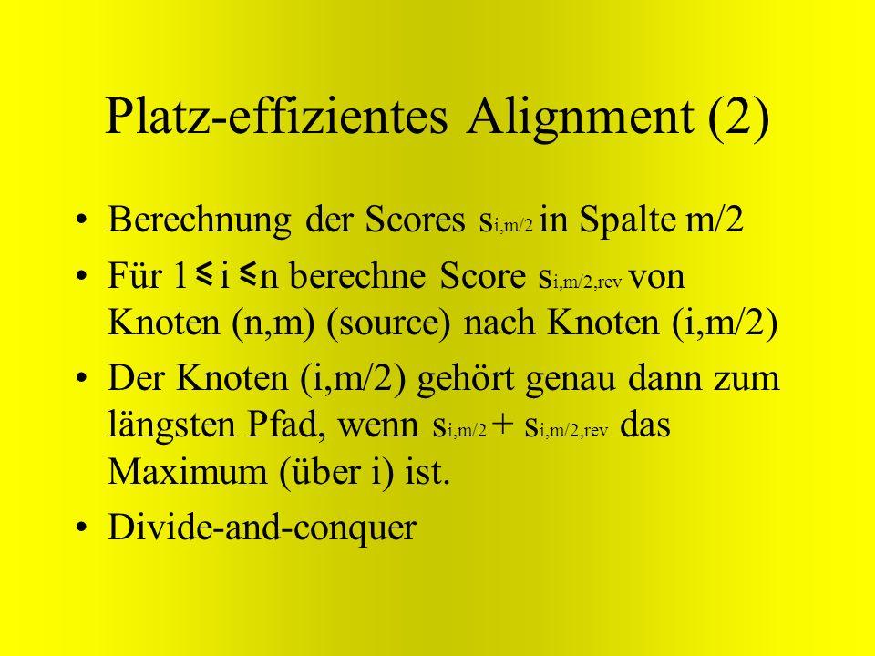 Platz-effizientes Alignment (2) Berechnung der Scores s i,m/2 in Spalte m/2 Für 1 i n berechne Score s i,m/2,rev von Knoten (n,m) (source) nach Knoten