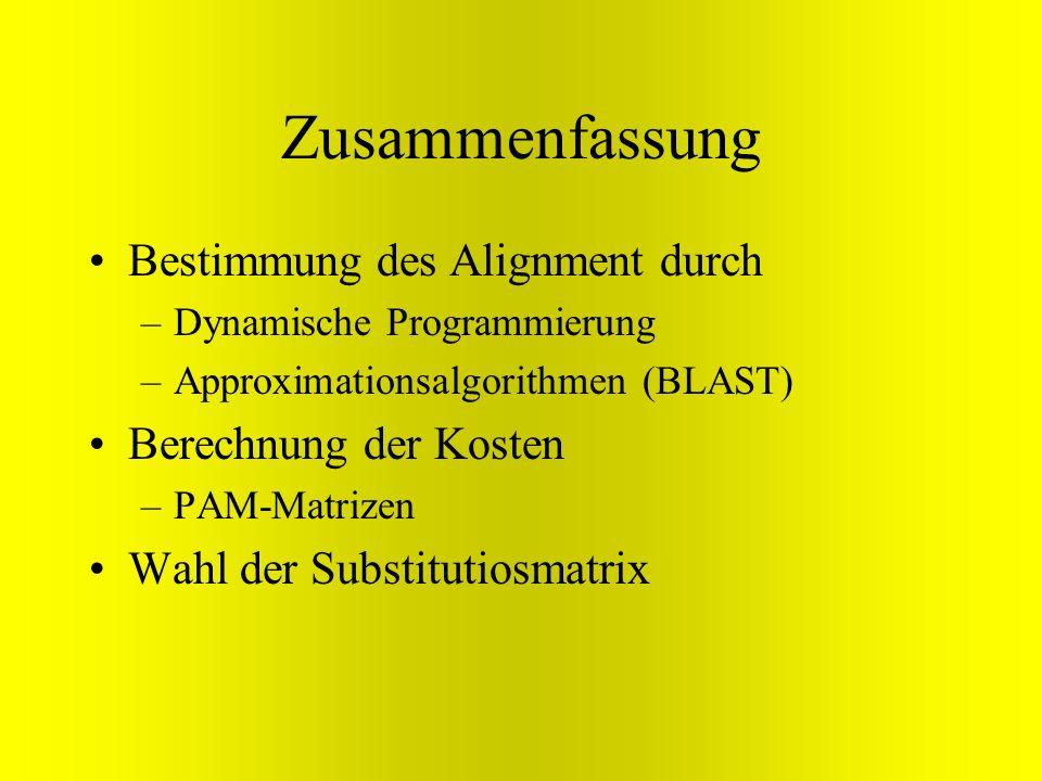 Zusammenfassung Bestimmung des Alignment durch –Dynamische Programmierung –Approximationsalgorithmen (BLAST) Berechnung der Kosten –PAM-Matrizen Wahl