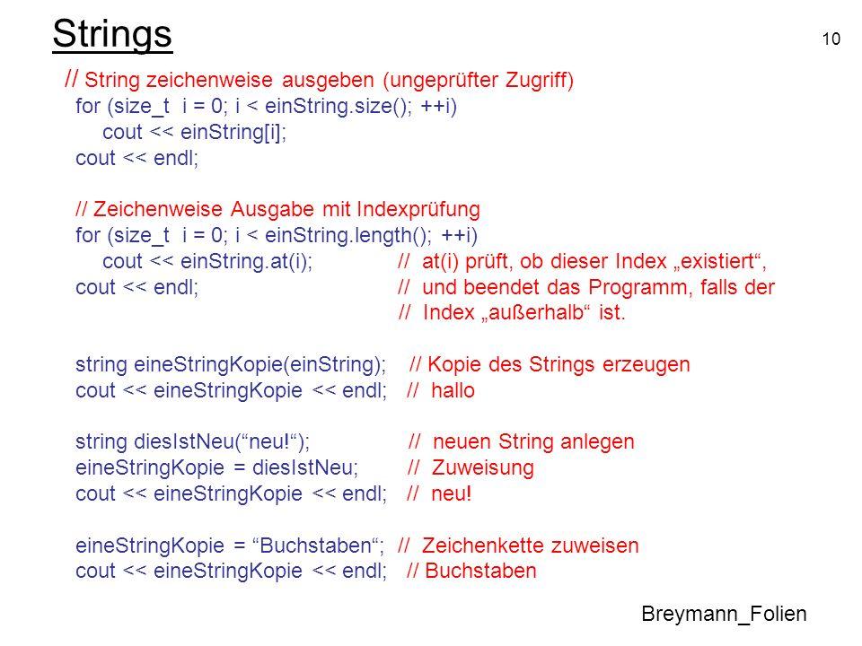 10 Strings // String zeichenweise ausgeben (ungeprüfter Zugriff) for (size_t i = 0; i < einString.size(); ++i) cout << einString[i]; cout << endl; //
