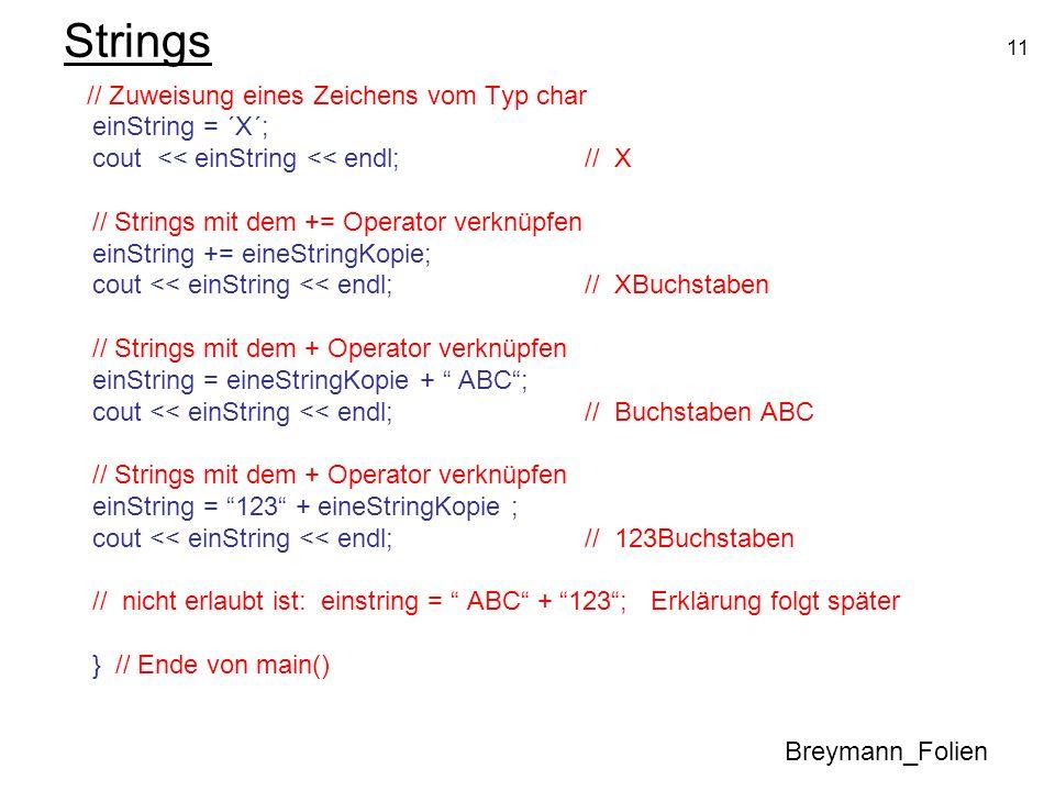 11 Strings // Zuweisung eines Zeichens vom Typ char einString = ´X´; cout << einString << endl; // X // Strings mit dem += Operator verknüpfen einStri