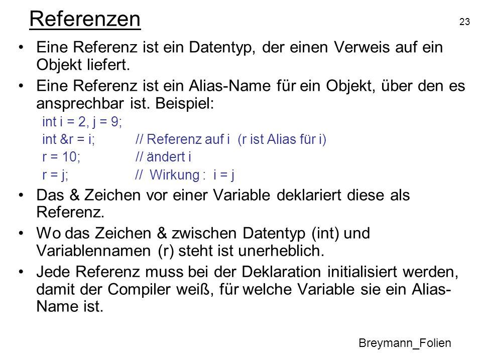 23 Referenzen Eine Referenz ist ein Datentyp, der einen Verweis auf ein Objekt liefert. Eine Referenz ist ein Alias-Name für ein Objekt, über den es a