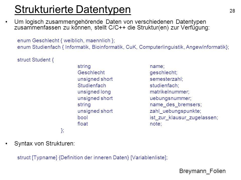 28 Strukturierte Datentypen Um logisch zusammengehörende Daten von verschiedenen Datentypen zusammenfassen zu können, stellt C/C++ die Struktur(en) zu