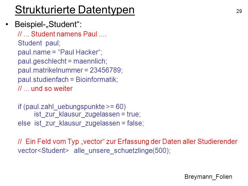 29 Strukturierte Datentypen Beispiel-Student: //... Student namens Paul.... Student paul; paul.name = Paul Hacker; paul.geschlecht = maennlich; paul.m
