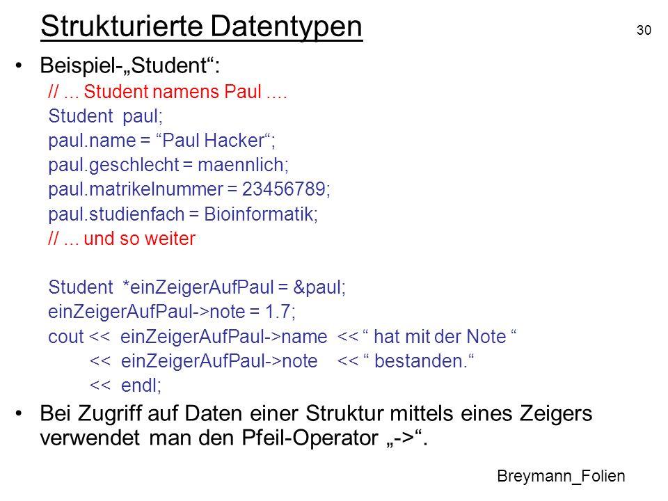 30 Strukturierte Datentypen Beispiel-Student: //... Student namens Paul.... Student paul; paul.name = Paul Hacker; paul.geschlecht = maennlich; paul.m