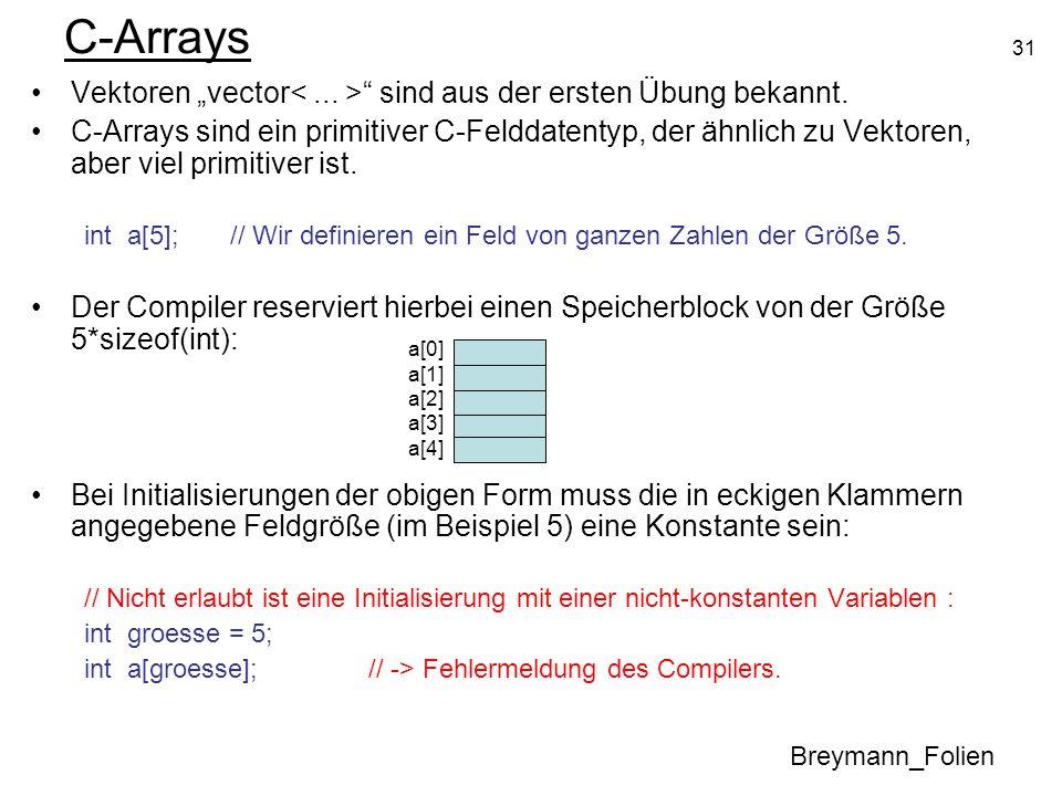 31 C-Arrays Vektoren vector sind aus der ersten Übung bekannt. C-Arrays sind ein primitiver C-Felddatentyp, der ähnlich zu Vektoren, aber viel primiti
