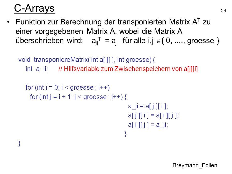 34 C-Arrays Funktion zur Berechnung der transponierten Matrix A T zu einer vorgegebenen Matrix A, wobei die Matrix A überschrieben wird: a ij T = a ji