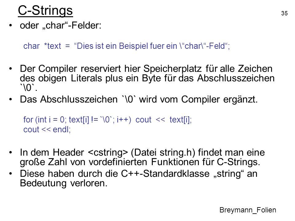 35 C-Strings oder char-Felder: char *text = Dies ist ein Beispiel fuer ein \char\-Feld; Der Compiler reserviert hier Speicherplatz für alle Zeichen de