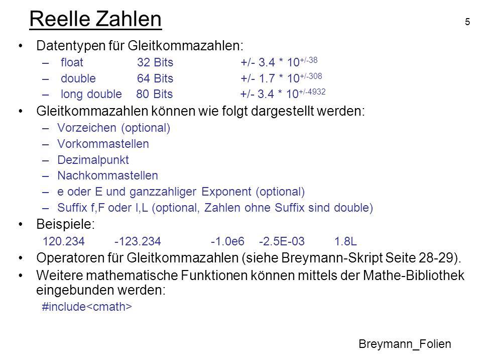 5 Reelle Zahlen Datentypen für Gleitkommazahlen: – float 32 Bits +/- 3.4 * 10 +/-38 – double 64 Bits +/- 1.7 * 10 +/-308 – long double 80 Bits +/- 3.4