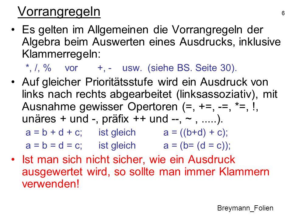 6 Vorrangregeln Es gelten im Allgemeinen die Vorrangregeln der Algebra beim Auswerten eines Ausdrucks, inklusive Klammerregeln: *, /, % vor +, - usw.