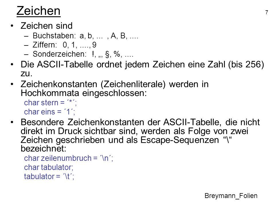 7 Zeichen Zeichen sind –Buchstaben: a, b,..., A, B,.... –Ziffern: 0, 1,...., 9 –Sonderzeichen: !,, §, %,.... Die ASCII-Tabelle ordnet jedem Zeichen ei
