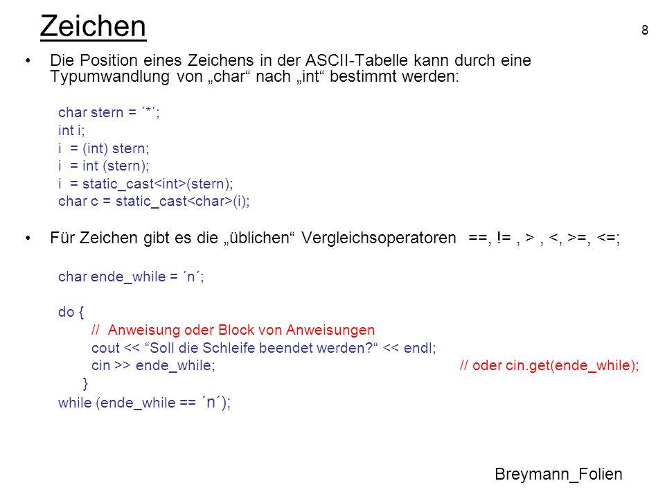 8 Zeichen Die Position eines Zeichens in der ASCII-Tabelle kann durch eine Typumwandlung von char nach int bestimmt werden: char stern = ´*´; int i; i