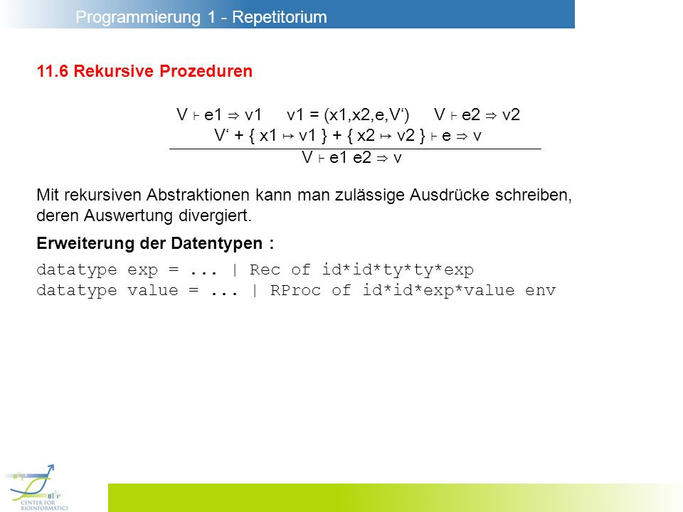 Programmierung 1 - Repetitorium 11.6 Rekursive Prozeduren V e1 v1 v1 = (x1,x2,e,V) V e2 v2 V + { x1 v1 } + { x2 v2 } e v V e1 e2 v Mit rekursiven Abst