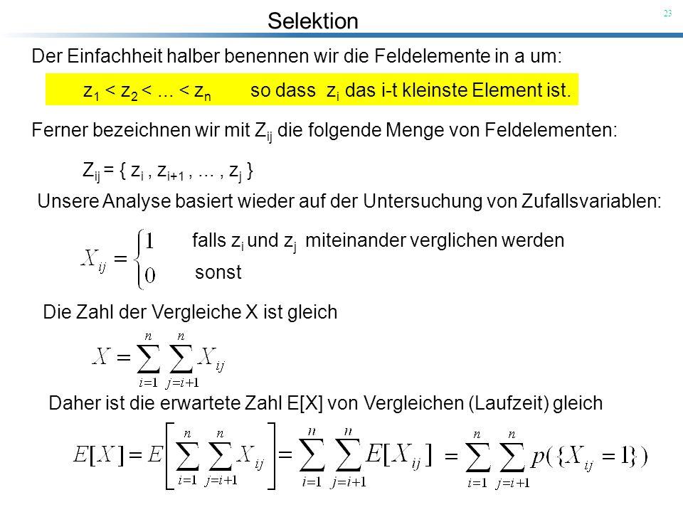 Selektion 23 Der Einfachheit halber benennen wir die Feldelemente in a um: z 1 < z 2 <... < z n so dass z i das i-t kleinste Element ist. Ferner bezei