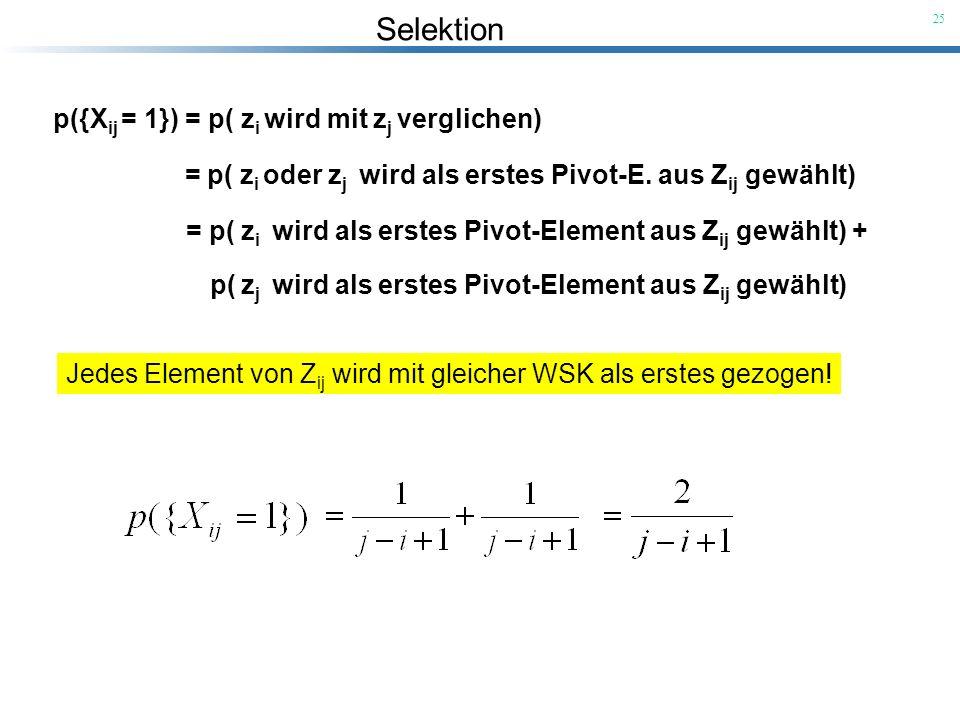 Selektion 25 p({X ij = 1}) = p( z i wird mit z j verglichen) = p( z i oder z j wird als erstes Pivot-E. aus Z ij gewählt) = p( z i wird als erstes Piv