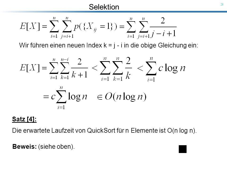 Selektion 26 Wir führen einen neuen Index k = j - i in die obige Gleichung ein: Satz [4]: Die erwartete Laufzeit von QuickSort für n Elemente ist O(n
