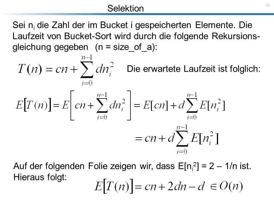 Selektion 30 Sei n i die Zahl der im Bucket i gespeicherten Elemente. Die Laufzeit von Bucket-Sort wird durch die folgende Rekursions- gleichung gegeb