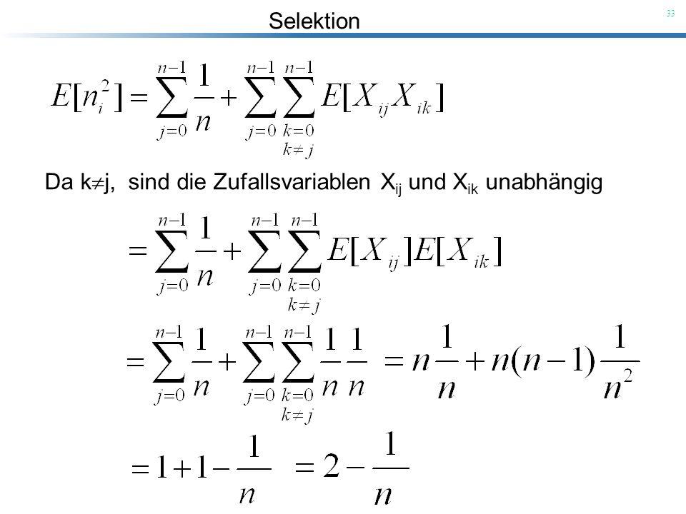 Selektion 33 Da k j, sind die Zufallsvariablen X ij und X ik unabhängig