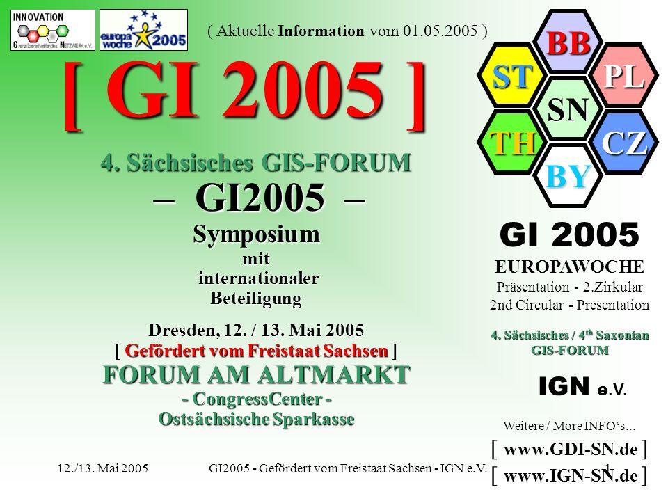 SN BB PL CZ BY TH ST ( Aktuelle Information vom 01.05.2005 ) 12./13. Mai 2005GI2005 - Gefördert vom Freistaat Sachsen - IGN e.V.1 [ GI 2005 ] GI 2005