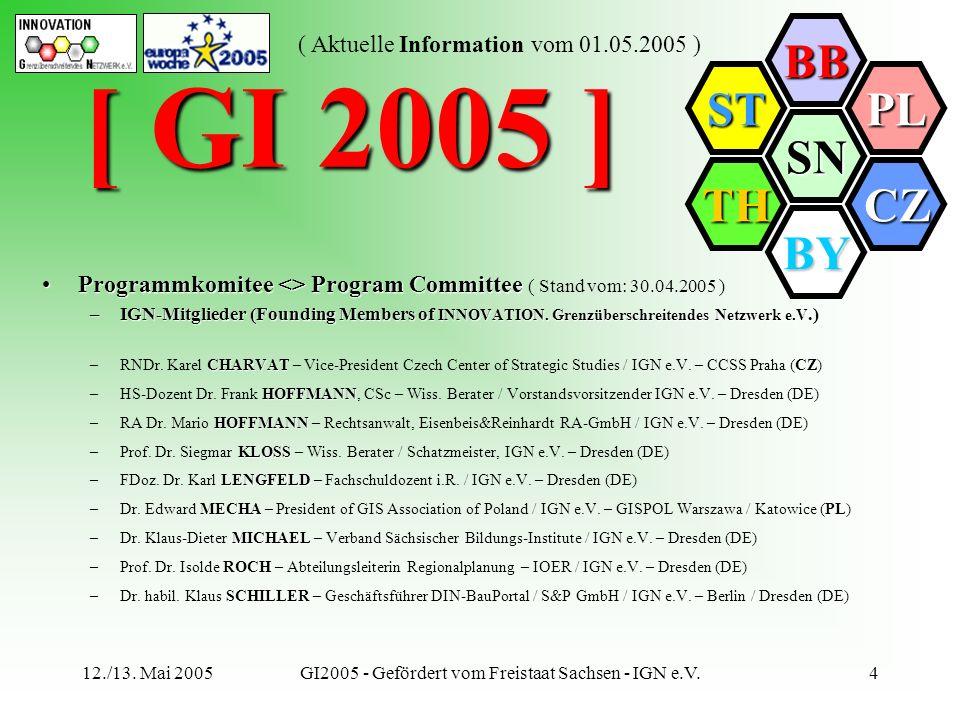 SN BB PL CZ BY TH ST ( Aktuelle Information vom 01.05.2005 ) 12./13. Mai 2005GI2005 - Gefördert vom Freistaat Sachsen - IGN e.V.4 [ GI 2005 ] Programm