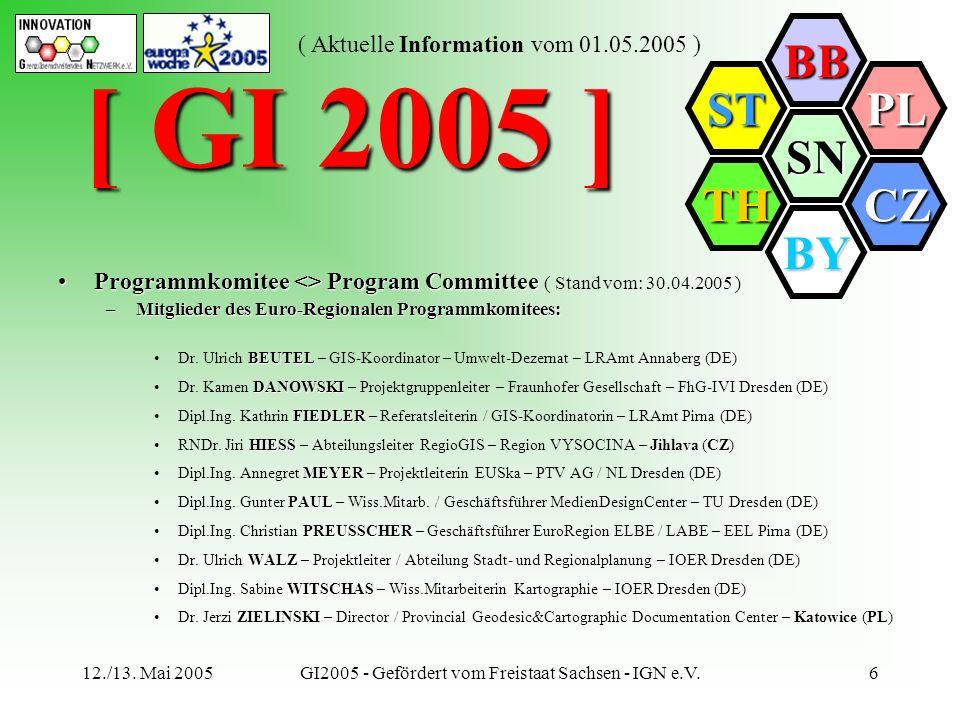 SN BB PL CZ BY TH ST ( Aktuelle Information vom 01.05.2005 ) 12./13. Mai 2005GI2005 - Gefördert vom Freistaat Sachsen - IGN e.V.6 [ GI 2005 ] Programm