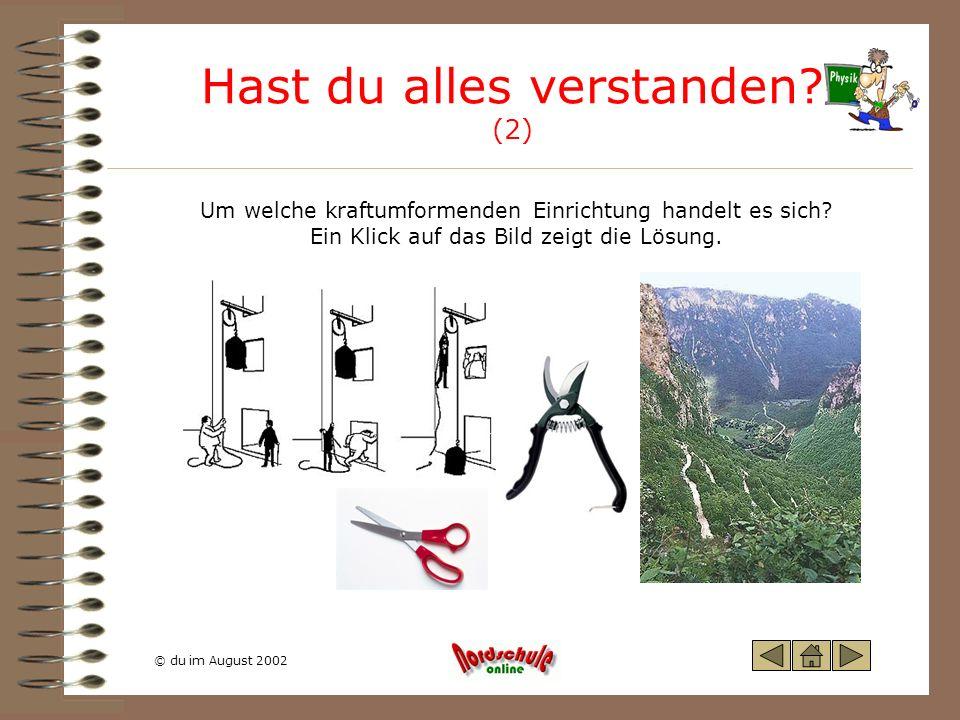 © du im August 2002 Hast du alles verstanden? (2) Um welche kraftumformenden Einrichtung handelt es sich? Ein Klick auf das Bild zeigt die Lösung.