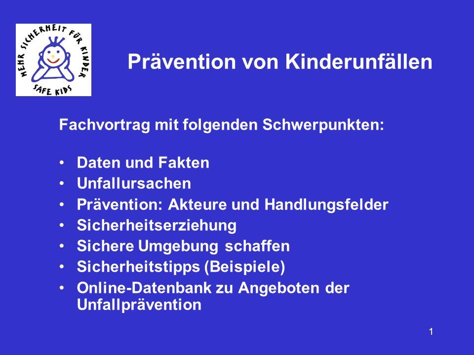 1 Prävention von Kinderunfällen Fachvortrag mit folgenden Schwerpunkten: Daten und Fakten Unfallursachen Prävention: Akteure und Handlungsfelder Siche