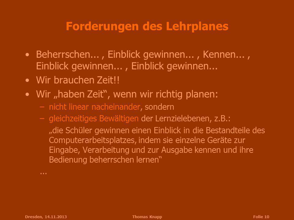 Dresden, 14.11.2013Thomas KnappFolie 10 Forderungen des Lehrplanes Beherrschen..., Einblick gewinnen..., Kennen..., Einblick gewinnen..., Einblick gew