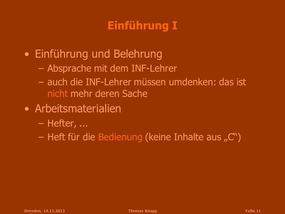 Dresden, 14.11.2013Thomas KnappFolie 11 Einführung I Einführung und Belehrung –Absprache mit dem INF-Lehrer –auch die INF-Lehrer müssen umdenken: das