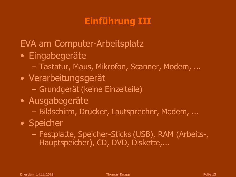 Dresden, 14.11.2013Thomas KnappFolie 13 Einführung III EVA am Computer-Arbeitsplatz Eingabegeräte –Tastatur, Maus, Mikrofon, Scanner, Modem,... Verarb