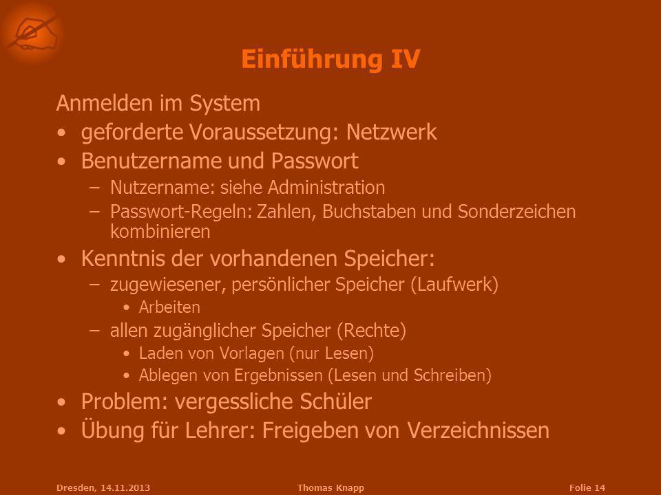 Dresden, 14.11.2013Thomas KnappFolie 14 Einführung IV Anmelden im System geforderte Voraussetzung: Netzwerk Benutzername und Passwort –Nutzername: sie