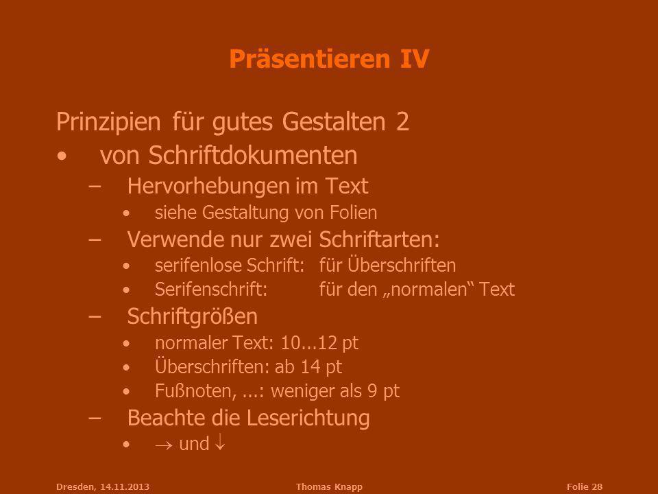 Dresden, 14.11.2013Thomas KnappFolie 28 Präsentieren IV Prinzipien für gutes Gestalten 2 von Schriftdokumenten –Hervorhebungen im Text siehe Gestaltun