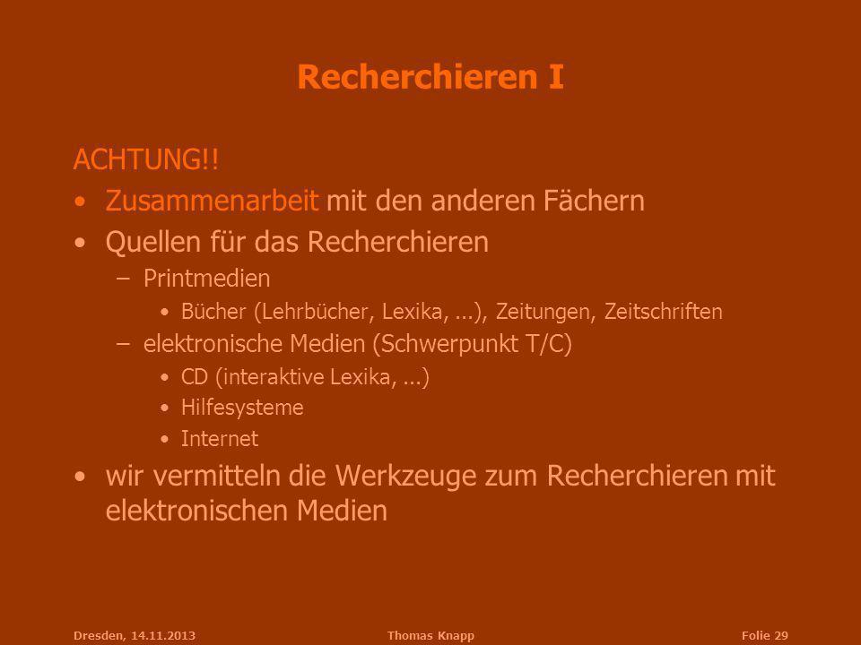Dresden, 14.11.2013Thomas KnappFolie 29 Recherchieren I ACHTUNG!! Zusammenarbeit mit den anderen Fächern Quellen für das Recherchieren –Printmedien Bü