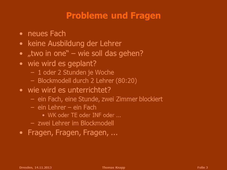 Dresden, 14.11.2013Thomas KnappFolie 3 Probleme und Fragen neues Fach keine Ausbildung der Lehrer two in one – wie soll das gehen? wie wird es geplant