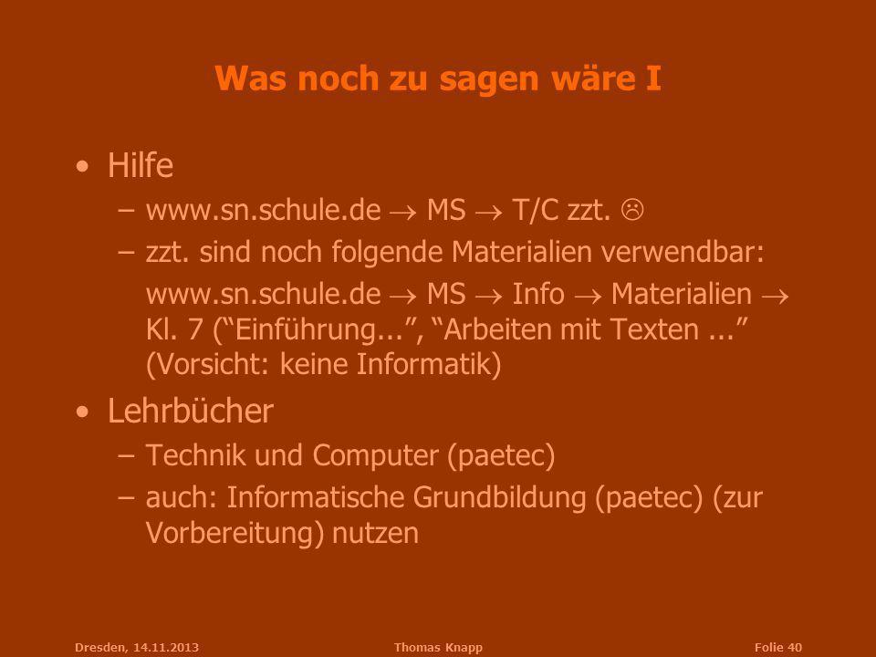 Dresden, 14.11.2013Thomas KnappFolie 40 Was noch zu sagen wäre I Hilfe –www.sn.schule.de MS T/C zzt. –zzt. sind noch folgende Materialien verwendbar: