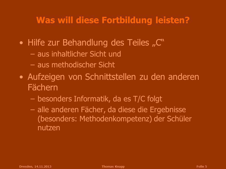 Dresden, 14.11.2013Thomas KnappFolie 5 Was will diese Fortbildung leisten? Hilfe zur Behandlung des Teiles C –aus inhaltlicher Sicht und –aus methodis