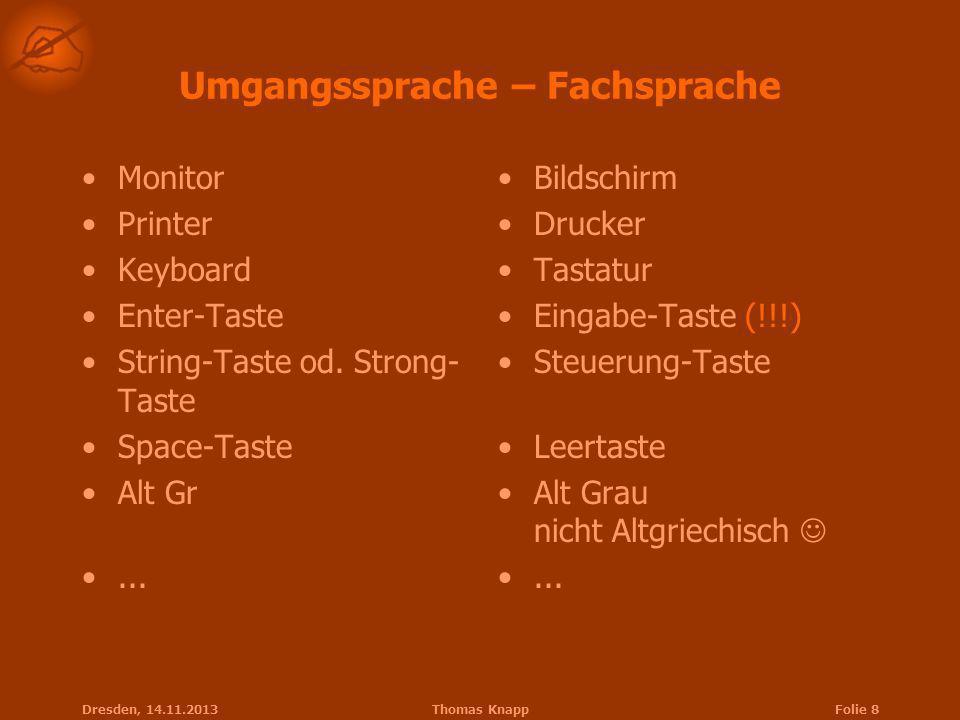 Dresden, 14.11.2013Thomas KnappFolie 8 Umgangssprache – Fachsprache Monitor Printer Keyboard Enter-Taste String-Taste od. Strong- Taste Space-Taste Al