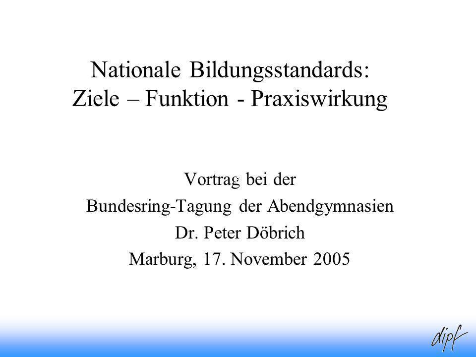 1 Nationale Bildungsstandards: Ziele – Funktion - Praxiswirkung Vortrag bei der Bundesring-Tagung der Abendgymnasien Dr. Peter Döbrich Marburg, 17. No
