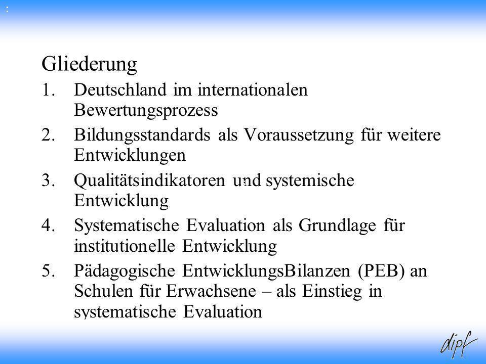 2 Gliederung 1.Deutschland im internationalen Bewertungsprozess 2.Bildungsstandards als Voraussetzung für weitere Entwicklungen 3.Qualitätsindikatoren