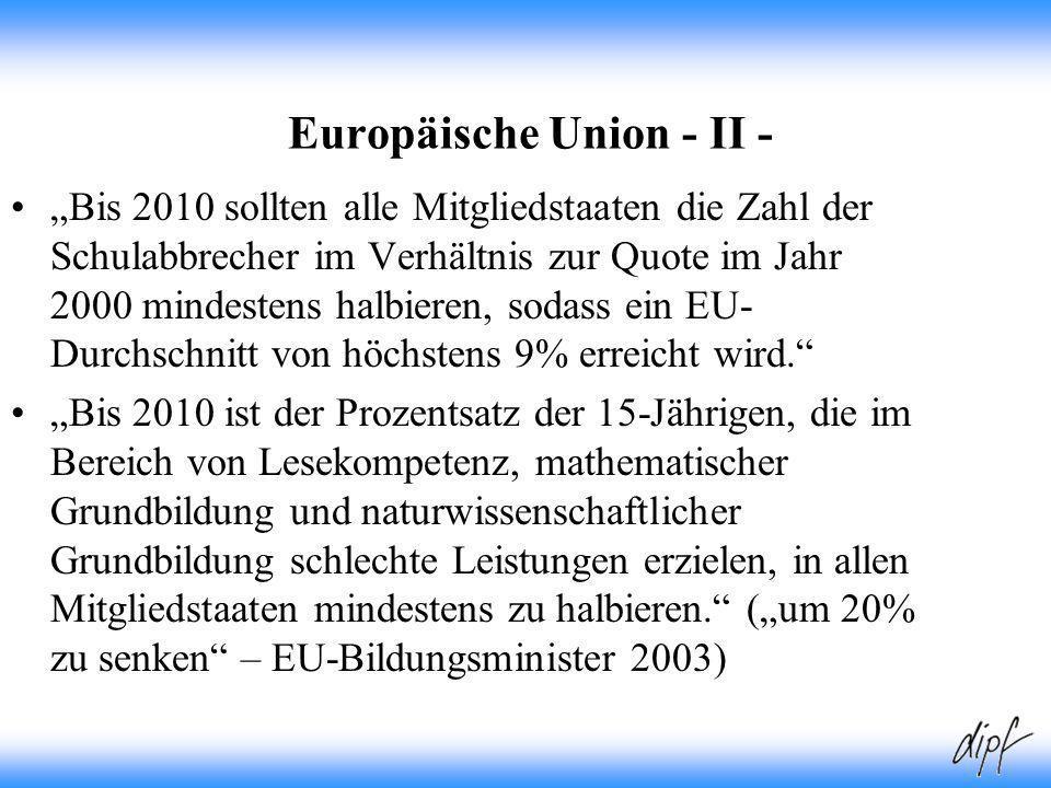 8 Europäische Union - II - Bis 2010 sollten alle Mitgliedstaaten die Zahl der Schulabbrecher im Verhältnis zur Quote im Jahr 2000 mindestens halbieren