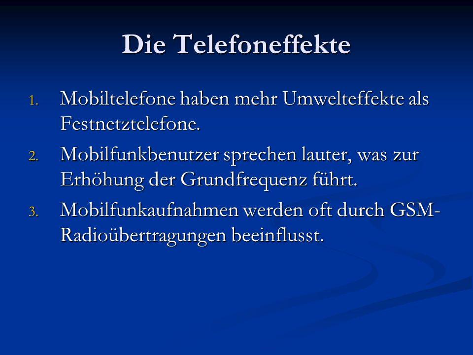 Die Telefoneffekte 1. Mobiltelefone haben mehr Umwelteffekte als Festnetztelefone. 2. Mobilfunkbenutzer sprechen lauter, was zur Erhöhung der Grundfre